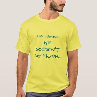 He's a platypus. T-Shirt