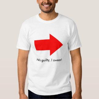 He's guilty, I swear! Tee Shirt