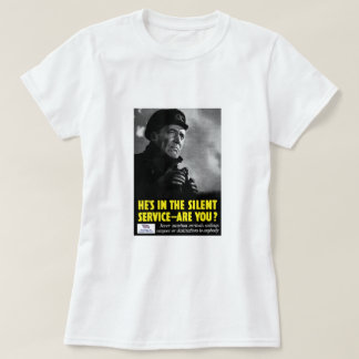 He's in the silent service - are you? -- WWII T-Shirt
