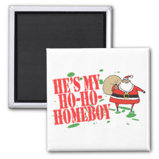 He's my Ho-Ho-Homeboy Magnets