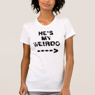 HE'S MY  WEIRDO ----> T-Shirt