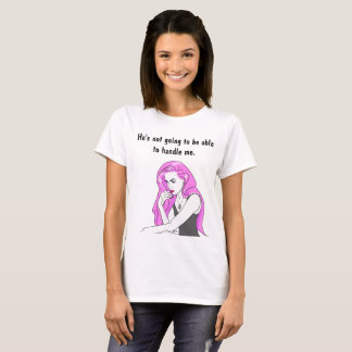 """""""He's not going to be able to handle me"""" T-shirt"""