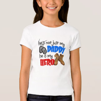 He's Not Just My Daddy He is my Hero Tshirt