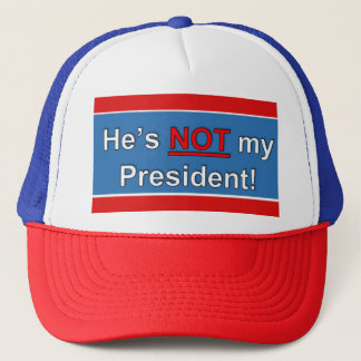 He's Not My President Trucker Cap