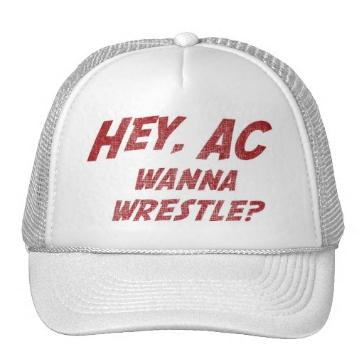 Hey AC Want to Wrestle!? Hat