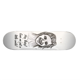 Hey baby Give ME just A little smile Skate Board Deck
