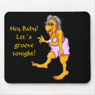 Hey baby! Let´s groove tonight! Mouse Pad