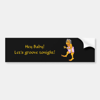 Hey baby! Let's groove tonight! Bumper Sticker