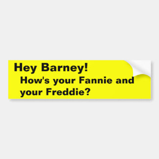 Hey Barney!, How's your Fannie and your Freddie? Bumper Sticker