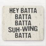 Hey Batta Batta -814 Mouse Pad