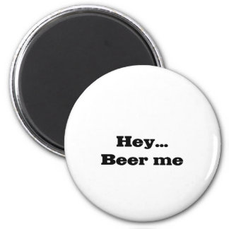 HEY...BEER ME Embroidered Shirt 6 Cm Round Magnet