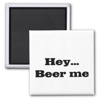 HEY...BEER ME Embroidered Shirt Square Magnet