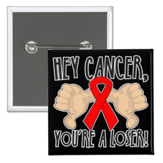 Hey Blood Cancer You re a Loser Button