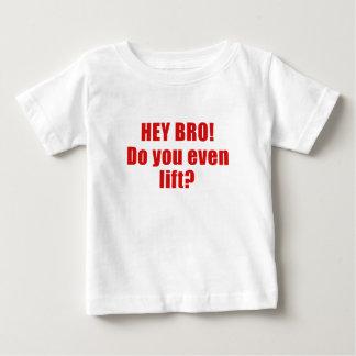 Hey Bro Do You Even Lift Baby T-Shirt