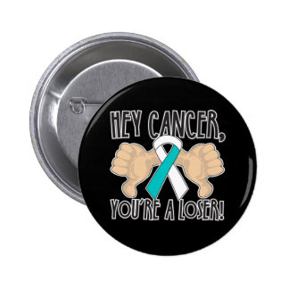 Hey Cervical Cancer You re a Loser Pinback Buttons