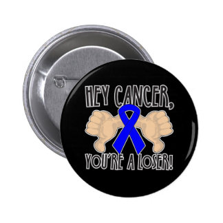 Hey Colon Cancer You re a Loser Pinback Button