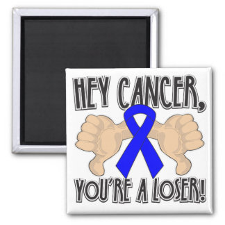 Hey Colon Cancer You're a Loser Fridge Magnets