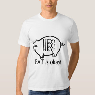 Hey Hey Hey Fat Is Okay Shirt