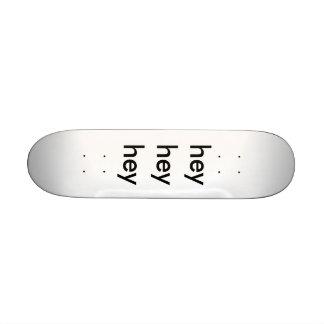 hey  hey  hey skate board deck