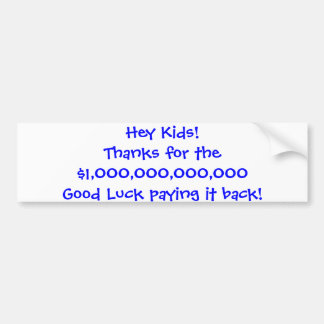 Hey Kids!Thanks for the $1000000000000 Good Lu... Bumper Sticker