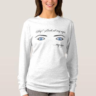 Hey Look AT my eyes T-Shirt
