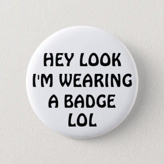HEY LOOK I'M WEARING A BADGE, LOL 6 CM ROUND BADGE