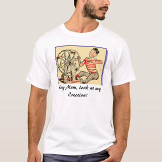 Hey Mom, look at my Erection! T-Shirt