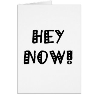 Hey Now! Card