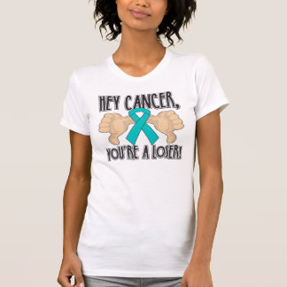 Hey Peritoneal Cancer You're a Loser Tshirts