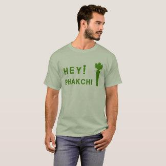 HEY! PHAKCHI T-Shirt