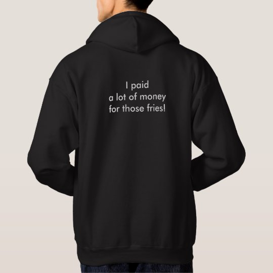 Hey, Put That Down. I Paid Lot of Money for Fries Hoodie