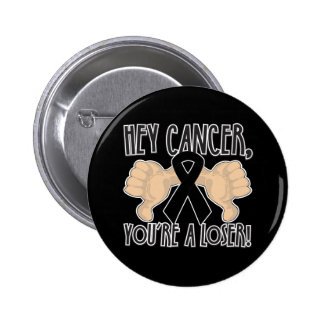 Hey Skin Cancer You re a Loser Buttons