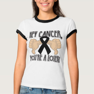 Hey Skin Cancer You're a Loser T Shirt