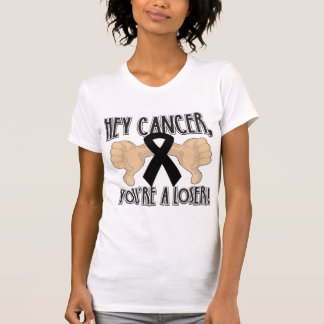 Hey Skin Cancer You're a Loser T Shirts