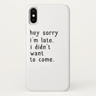 Hey Sorry Im Late. I Didnt Want To Come iPhone X Case