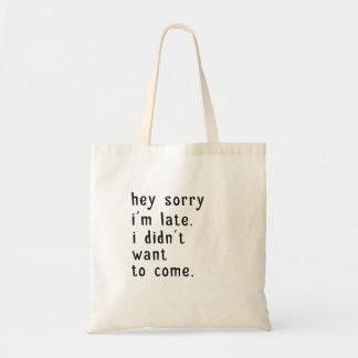 Hey Sorry Im Late. I Didnt Want To Come Tote Bag
