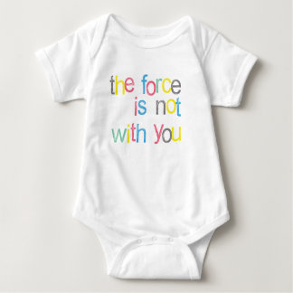 Hey! The Force is Not With You Baby Bodysuit