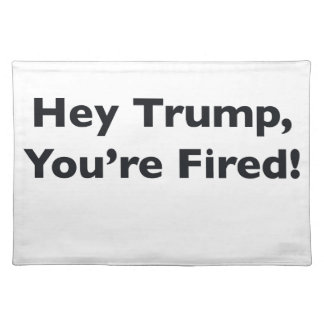 Hey Trump, You're Fired! Placemat