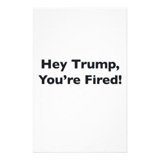 Hey Trump, You're Fired! Stationery