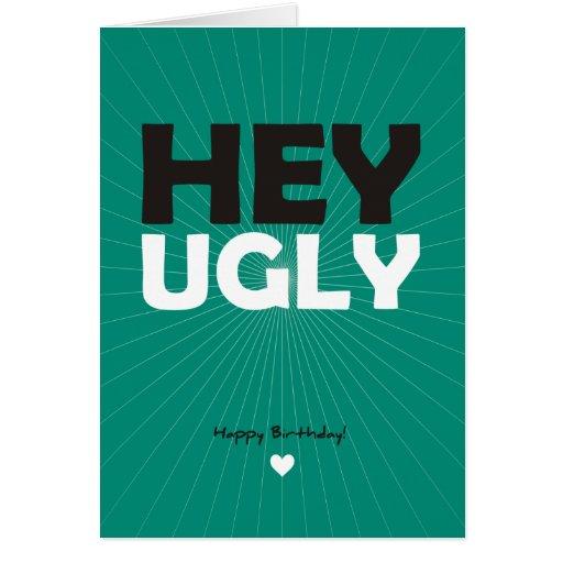 Hey Ugly - Happy Birthday Card