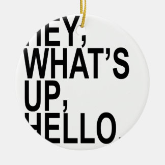 HEY WHAT'S UP HELLO.png Round Ceramic Decoration
