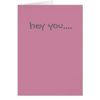 Hey you card