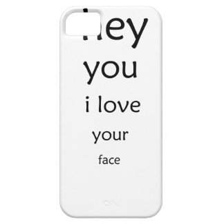 hey you i love  your face case for the iPhone 5