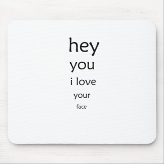 hey you i love  your face mouse pad