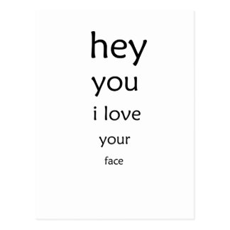 hey you i love  your face postcard