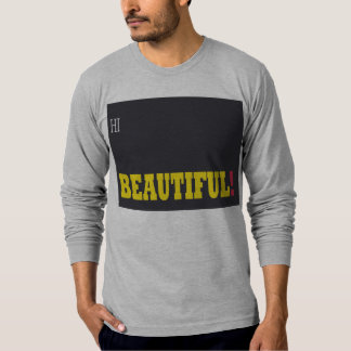 Hi beautiful T-Shirt