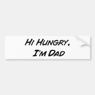 Hi Hungry, I'm Dad Bumper Sticker