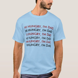 HI HUNGRY, I'M DAD T-Shirt