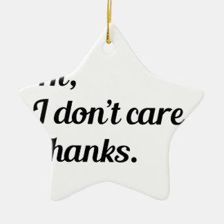 Hi I Don't Care Ceramic Ornament