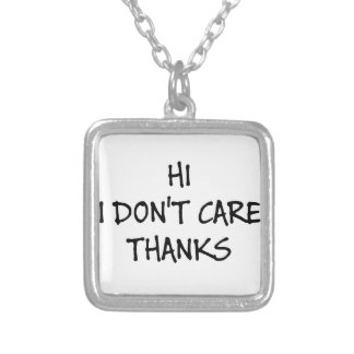 Hi I Don't Care Thanks Silver Plated Necklace